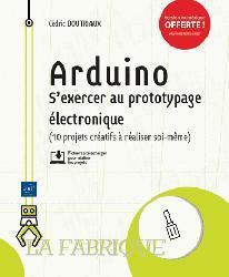 Dernières parutions sur Circuits, schémas et composants, Arduino - s'exercer au prototypage electronique (10 projets creatifs a realiser soi-meme)