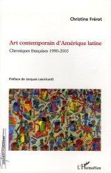 Dernières parutions sur Art latino-américain, Art contemporain d'Amérique latine. Chroniques françaises 1990-2005