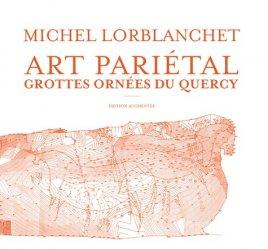 Dernières parutions sur Arts premiers et arts primitifs, Art pariétal. Les grottes ornées du Quercy, Edition revue et augmentée