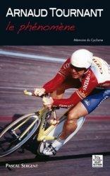 Dernières parutions dans Mémoire du Cyclisme, Arnaud Tournant. Le phénomène