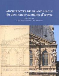 Dernières parutions sur Architecture - Urbanisme, Architectes du Grand Siècle, du dessinateur au maître d'oeuvre