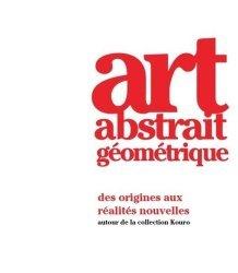 Dernières parutions sur Art abstrait, Art abstrait géométrique. Des origines aux réalités nouvelles autour de la collection Kouro, Edition bilingue français-anglais
