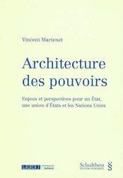 Dernières parutions sur Sciences politiques, Architecture des pouvoirs. Enjeux et perspectives pour un Etat, une union d'Etats et les Nations Unies