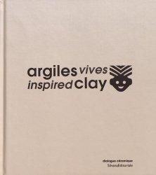 Dernières parutions sur Faience , porcelaine et terre cuite, Argiles vives. Edition bilingue français-anglais. Avec 1 DVD