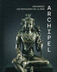Dernières parutions sur Art de l'Asie du sud-est, Archipel. Indonésie, les royaumes de la mer