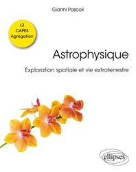 Dernières parutions sur Astronomes et astrophysiciens, Astrophysique. Exploration spatiale et vie extraterrestre. Licence de physique - L3 - CAPES - Agrégation