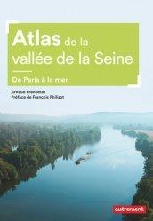Dernières parutions dans Atlas/Monde, Atlas de la vallée de la Seine. De Paris à la mer