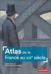 Dernières parutions dans Atlas/Mémoires, Atlas de la France au XIXe siècle