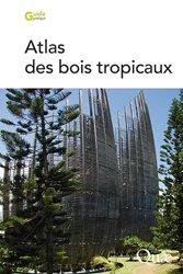 Dernières parutions sur Essences forestières, Atlas des bois tropicaux