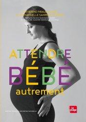 Dernières parutions sur Grossesse - Accouchement - Maternité, Attendre bébé autrement NED
