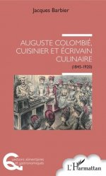 Dernières parutions dans Questions alimentaires et gastronomiques, Auguste Colombié, cuisinier et écrivain culinaire (1845-1920)