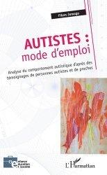 Dernières parutions sur Autisme, Autistes : mode d'emploi. Analyse du comportement autistique d'après des témoignages de personnes autistes et de proches