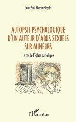 Dernières parutions sur Autres troubles du comportement, Autopsie psychologique d'un auteur d'abus sexuel sur mineurs