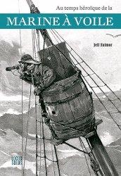 Dernières parutions sur Bateaux - Voiliers, Au temps héroïque de la marine à voile