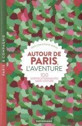 Dernières parutions sur Paris - Ile-de-France, Autour de Paris, l'aventure. 100 sorties étonnantes sans voiture, Edition revue et corrigée