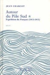 Dernières parutions dans Collection maritime Alain Rondeau, Autour du Pôle Sud. Expédition du Français (1903-1905)