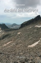 Dernières parutions sur À la montagne, Au-delà des horizons. Atlantique-Méditerranée, Haute Route Pyrénéenne - 30 jours