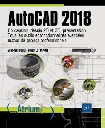 Dernières parutions dans Atrium, AutoCAD 2018 - Conception, dessin 2D et 3D, présentation - Tous les outils et fonctionnalités avancées autour de projets professionnels