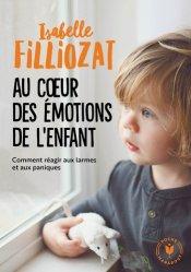 Dernières parutions dans Enfant - Education, Au coeur des émotions de l'enfant