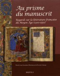 Dernières parutions sur Vitraux et enluminures, Au prisme du manuscrit. Regards sur la littérature française du Moyen Age (1300-1550)