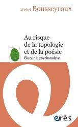 Dernières parutions dans Poche, Au risque de la topologie et de la poésie : élargir la psychanalyse