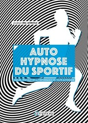 Souvent acheté avec Un sport, une lésion, deux options, le Auto hypnose pour le sportif : manuel pratique d'entraînement mental pour performer