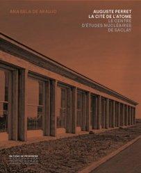 Dernières parutions sur Monographies, Auguste Perret : la cité de l'atome : le Centre d'études nucléaires de Saclay, 1948-1951