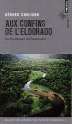 Dernières parutions dans Points aventure, Aux confins de l'Eldorado. La Boudeuse en Amazonie