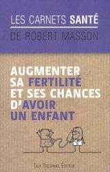 Dernières parutions dans Les Carnets santé, Augmenter sa fertilité et ses chances d'avoir un enfant