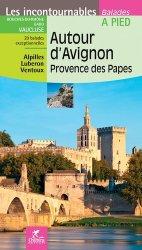 Dernières parutions dans Les incontournables, Autour d'Avignon. Provence des Papes