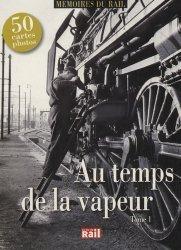Dernières parutions dans Mémoires du rail, Au temps de la vapeur. Tome 1