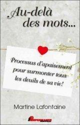 Dernières parutions sur Deuil, Au-delà des mots... Processus d'apaisement pour surmonter tous les deuils de sa vie !