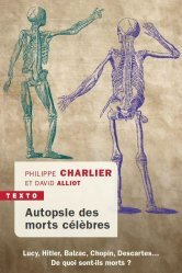 Dernières parutions dans Texto, Autopsie des morts célèbres. Lucy, Hitler, Balzac, Chopin, Descartes... De quoi sont-ils morts ?