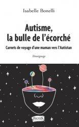 Dernières parutions sur Autisme, Autisme, la bulle de l'écorché. Carnets de voyage d'une maman vers l'Autistan
