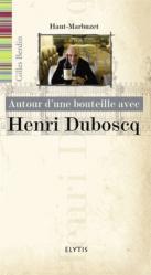 Dernières parutions dans Autour d'une bouteille avec, Avec Henri Duboscq