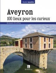 Dernières parutions dans Guide insolite, Aveyron 100 lieux pour les curieux