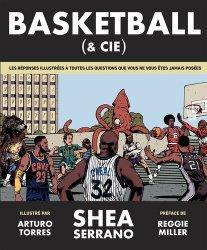 Nouvelle édition Basketball (& cie). Les réponses illustrées à toutes les questions que vous ne vous êtes jamais posées