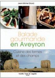 Dernières parutions dans Lire les saveurs, Balade gourmande en Aveyron. Cuisine des fermes et des champs