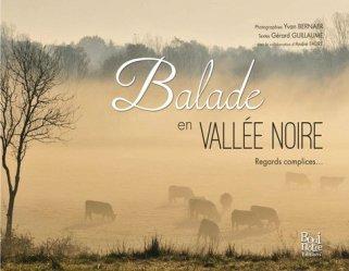 Dernières parutions sur Centre Val-de-Loire, Balade en Vallée Noire. Regards complices...