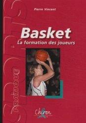 Dernières parutions dans Sport pratique, Basket. La formation des joueurs