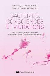 Dernières parutions sur Sciences de la Vie, Bacteries, consciences et vibrations - les messages insoupconnes du vivant pour l'evolution humaine