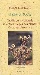 Souvent acheté avec Reconnaître les plantes, le Badasson et Cie Tradition médicinale et autres usages des plantes en haute Provence