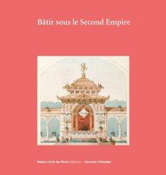 Dernières parutions dans Carnets d'études, Bâtir sous le Second Empire. Dessins d'archives conservés aux Beaux-Arts de Paris