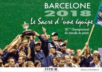 Dernières parutions sur Sports de balle, Barcelone 2018, le sacré d'une équipe. 18e championnat du monde de pelote