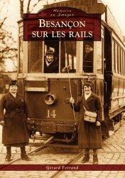 Dernières parutions dans Mémoire en images, Besançon sur les rails