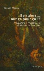 Dernières parutions sur Concepts - Notions, Ben alors... Tout ça pour ça ?! : Freud, Dora et l'hystérie, ou de l'intellect à l'émotion