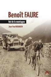 Dernières parutions sur Cyclisme et VTT, Benoît Faure. Roi de la montagne