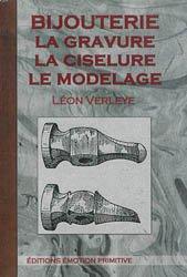 Nouvelle édition Bijouterie: la gravure, la ciselure, le modelage