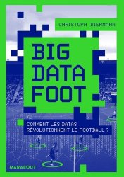 Dernières parutions sur Football, Big Data Foot. Comment les datas révolutionnent le football ?