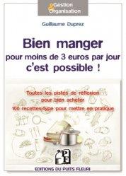 Dernières parutions dans Gestion et Organisation, Bien manger pour moins de 3 euros par jour, c'est possible ! Toutes les pistes de réflexion pour bien acheter, mieux consommer, cuisiner autrement...